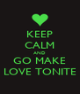 KEEP CALM AND GO MAKE LOVE TONITE - Personalised Poster A4 size