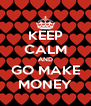 KEEP CALM AND GO MAKE MONEY - Personalised Poster A4 size