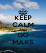 KEEP CALM AND GO MAKS - Personalised Poster A4 size