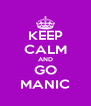 KEEP CALM AND GO MANIC - Personalised Poster A4 size