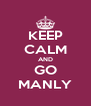 KEEP CALM AND GO MANLY - Personalised Poster A4 size