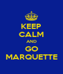 KEEP CALM AND GO MARQUETTE - Personalised Poster A4 size