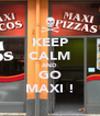 KEEP CALM AND GO MAXI ! - Personalised Poster A4 size