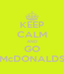 KEEP CALM AND GO McDONALDS - Personalised Poster A4 size
