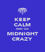KEEP CALM AND GO MIDNIGHT CRAZY - Personalised Poster A4 size