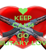 KEEP CALM AND GO MILITARY LOVE - Personalised Poster A4 size