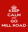 KEEP CALM AND GO MILL ROAD - Personalised Poster A4 size