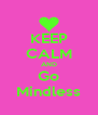 KEEP CALM AND Go Mindless - Personalised Poster A4 size