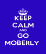 KEEP CALM AND GO MOBERLY  - Personalised Poster A4 size