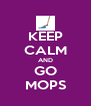 KEEP CALM AND GO MOPS - Personalised Poster A4 size