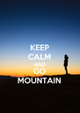 KEEP CALM AND GO MOUNTAIN - Personalised Poster A4 size