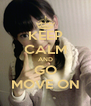 KEEP CALM AND GO MOVE ON - Personalised Poster A4 size