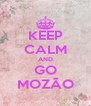 KEEP CALM AND GO MOZÃO - Personalised Poster A4 size