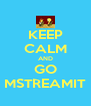 KEEP CALM AND GO MSTREAMIT - Personalised Poster A4 size