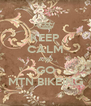 KEEP CALM AND GO MTN BIKEING - Personalised Poster A4 size