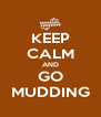 KEEP CALM AND GO MUDDING - Personalised Poster A4 size