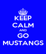 KEEP CALM AND GO MUSTANGS - Personalised Poster A4 size