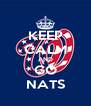 KEEP CALM AND GO NATS - Personalised Poster A4 size
