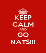 KEEP CALM AND GO NATS!!! - Personalised Poster A4 size