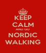 KEEP CALM AND GO NORDIC WALKING - Personalised Poster A4 size