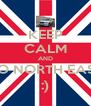 KEEP CALM AND GO NORTH EAST :) - Personalised Poster A4 size