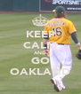 KEEP CALM AND GO OAKLAND - Personalised Poster A4 size