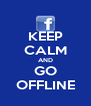 KEEP CALM AND GO OFFLINE - Personalised Poster A4 size