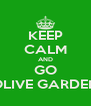 KEEP CALM AND GO OLIVE GARDEN - Personalised Poster A4 size