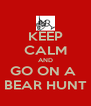 KEEP CALM AND GO ON A  BEAR HUNT - Personalised Poster A4 size