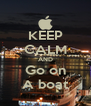 KEEP CALM AND Go on A boat - Personalised Poster A4 size