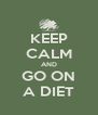KEEP CALM AND GO ON A DIET - Personalised Poster A4 size