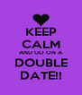 KEEP CALM AND GO ON A DOUBLE DATE!! - Personalised Poster A4 size