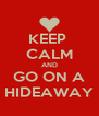 KEEP  CALM AND GO ON A  HIDEAWAY  - Personalised Poster A4 size