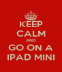 KEEP CALM AND GO ON A IPAD MINI - Personalised Poster A4 size