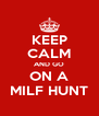 KEEP CALM AND GO ON A MILF HUNT - Personalised Poster A4 size