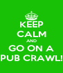 KEEP CALM AND GO ON A PUB CRAWL! - Personalised Poster A4 size