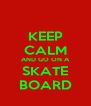 KEEP CALM AND GO ON A SKATE BOARD - Personalised Poster A4 size