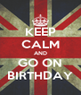 KEEP CALM AND GO ON BIRTHDAY - Personalised Poster A4 size