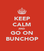 KEEP CALM AND GO ON BUNCHOP - Personalised Poster A4 size