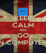 KEEP CALM AND GO ON COMPUTER-B - Personalised Poster A4 size