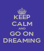 KEEP CALM AND GO ON DREAMING - Personalised Poster A4 size