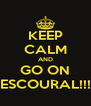 KEEP CALM AND GO ON ESCOURAL!!! - Personalised Poster A4 size