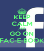 KEEP CALM AND GO ON FAC-E-BOOK - Personalised Poster A4 size