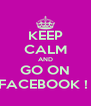 KEEP CALM AND GO ON FACEBOOK !  - Personalised Poster A4 size