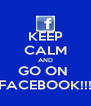 KEEP CALM AND GO ON  FACEBOOK!!! - Personalised Poster A4 size