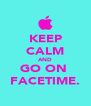 KEEP CALM AND GO ON  FACETIME. - Personalised Poster A4 size
