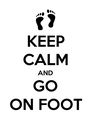 KEEP CALM AND GO ON FOOT - Personalised Poster A4 size