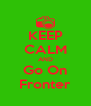 KEEP CALM AND Go On Fronter - Personalised Poster A4 size