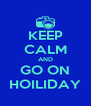 KEEP CALM AND GO ON HOILIDAY - Personalised Poster A4 size