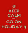 KEEP CALM AND GO ON HOLIDAY :) - Personalised Poster A4 size